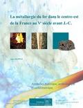 Anne Filippini - La métallurgie du fer dans le centre-est de la France au Ve siècle avant JC. 1 Cédérom