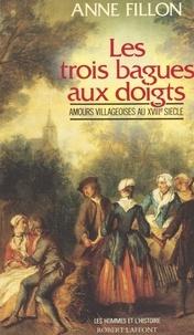 Anne Fillon - Les trois bagues aux doigts - Amours villageoises au XVIIIe siècle.