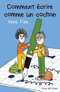 Anne Fine - Comment écrire comme un cochon.