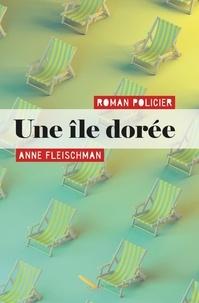 Anne Fleischman - Une île dorée.
