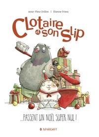 Anne-Fleur Drillon et Etienne Friess - Clotaire et son slip Tome 1 : Clotaire et son slip passent un Noël super nul !.
