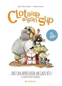 Anne-Fleur Drillon et Etienne Friess - Clotaire et son slip Tome 3 : Clotaire et son slip ont cru apercevoir un gros yéti ! (et font pas trop les malins).