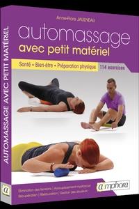 Anne-Flore Jaulneau - Automassage avec petit matériel - Santé, bien-être, préparation physique, 114 exercices.