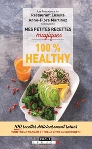 Anne-Flore Martinez et Boris Fabre - Mes petites recettes magiques 100 % healthy.