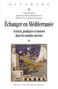 Anne-Florence Baroni et Gwladys Bernard - Echanger en Méditerranée - Acteurs, pratiques et normes dans les mondes anciens.