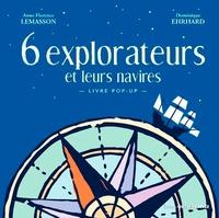 Anne-Florence Lemasson et Dominique Ehrhard - 6 explorateurs et leurs navires.