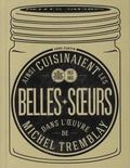Anne Fortin - Ainsi cuisinaient les belles-soeurs dans l'oeuvre de Michel Tremblay - Une traversée de notre patrimoine culinaire, 1913-1963.