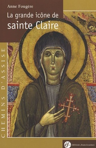 Anne Fougère - La grande icône de sainte Claire.