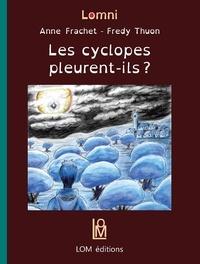 Anne Frachet et Fredy Thuon - Les cyclopes pleurent-ils ?.