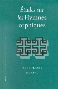 Anne-France Morand - Etudes sur les hymnes orphiques.