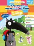 Anne-France Tapella et Orianne Lallemand - Je rentre en Moyenne section avec Loup - 3-4 ans, de la petite à la moyenne section.