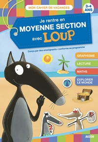 Anne-France Tapella et Thibault Siegfriedt - Je rentre en moyenne section avec Loup - 3-4 ans, de la petite à la moyenne section.