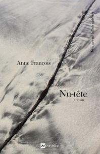 Anne François - Nu-tête - Roman.