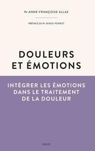 Anne-Françoise Allaz - Douleurs et émotions - Intégrer les émotions dans le traitement de la douleur.