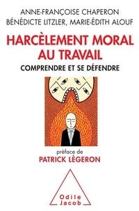 Anne-Françoise Chaperon et Bénédicte Litzler - Harcèlement moral au travail - Comprendre et se défendre.