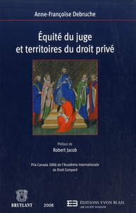 Anne-Françoise Debruche - Equité du juge et territoires du droit privé.