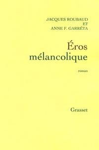 Anne Françoise Garréta et Jacques Roubaud - Eros mélancolique.