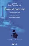 Anne-Françoise Lof - Cancer et maternité - L'impensable rencontre.