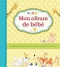 Anne-Françoise Loiseau et Ellen Cornelis - Mon album de bébé - Un superbe livre à garder précieusement en souvenir pour plus tard.