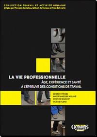 Anne-Françoise Molinié et Corinne Gaudart - La vie professionnelle - Age, expérience et santé à l'épreuve des conditions de travail.