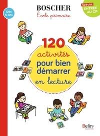 Anne-Françoise Montpellier - 120 activités pour bien démarrer en lecture Spécial entrée au CP.