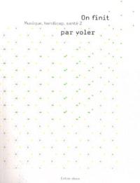 Anne-Françoise Perroux - Musique, handicap, santé - Volume 2, On finit par voler.