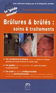 Anne-Françoise Rousseau - Brûlures & brûlés : soins & traitements.
