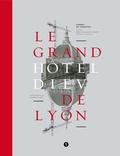 Anne-Françoise Sarger - Le Grand Hôtel-Dieu de Lyon - Carnet de chantier.