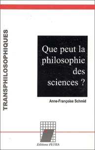 Anne-Françoise Schmid - Que peut la philosophie des sciences ?.