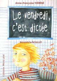 Anne-Françoise Théréné et Bénédicte Boullet - Le vendredi, c'est dictée.