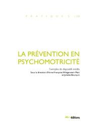 Anne-Françoise Wittgenstein Mani et Juliette Bourquin - La prévention en psychomotricité - Exemples de dispositifs inédits.