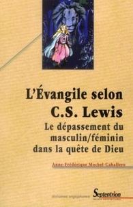 Anne-Frédérique Mochel-Caballero - L'Evangile selon C.S. Lewis - Le dépassement du masculin/féminin dans la quête de Dieu.