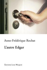 Anne-Frédérique Rochat - L'autre Edgar.