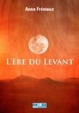 Anne Fremaux - L'Ere du Levant.