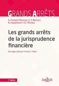 Anne Froment-Meurice et Jean-Yves Bertucci - Les grands arrêts de la jurisprudence financière.