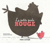 Anne Fronsacq et Madeleine Brunelet - La petite poule rouge.