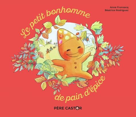 Anne Fronsacq et Béatrice Rodriguez - Le petit bonhomme de pain d'épice.