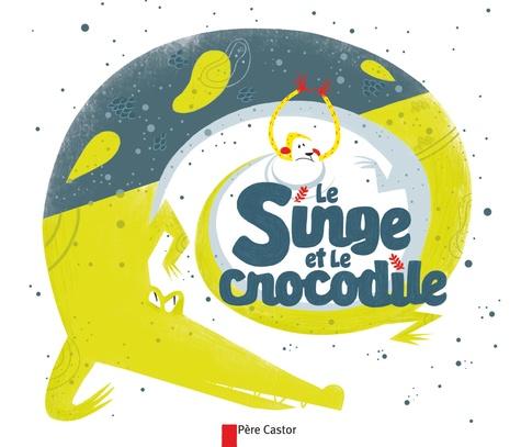 Anne Fronsacq et Jess Pauwels - Le singe et le crocodile.