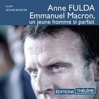 Anne Fulda et Léonne Bourcier - Emmanuel Macron, un jeune homme si parfait.