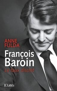Anne Fulda - François Baroin, Le faux discret.