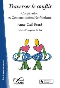 Anne-gael Erard et Françoise Keller - Traverser le conflit - Coopération et Communication non violente.