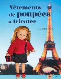 Anne-Gaëlle Arnaud - Vêtements de poupée à tricoter.
