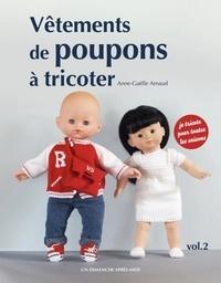 Anne-Gaëlle Arnaud - Vêtements de poupons à tricoter - Volume 2.