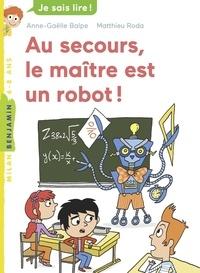 Anne-Gaëlle Balpe - Au secours, le maître est un robot !.