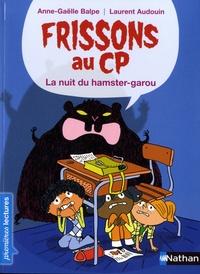 Anne-Gaëlle Balpe et Laurent Audouin - Frissons au CP  : La nuit du hamster-garou.