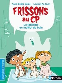 Anne-Gaëlle Balpe et Laurent Audouin - Frissons au CP  : Le fantôme en maillot de bain.
