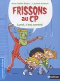 Anne-Gaëlle Balpe et Laurent Audouin - Frissons au CP  : Lundi, c'est zombie !.