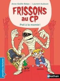Anne-Gaëlle Balpe et Laurent Audouin - Frissons au CP  : Poil à la momie.