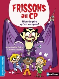 Anne-Gaëlle Balpe et Laurent Audouin - Frissons au CP  : Rien de pire qu'un vampire !.