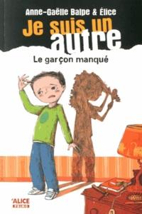 Anne-Gaëlle Balpe et  Elice - Je suis un autre Tome 2 : Le garçon manqué.